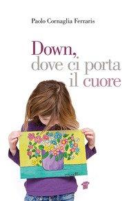 Down, dove ci porta il cuore