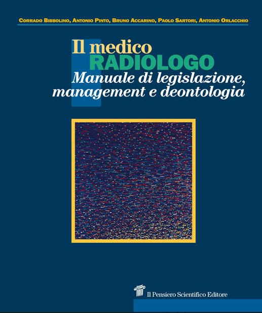 Il medico radiologo. Manuale di legislazione, management e deontologia