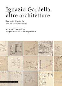 Ignazio Gardella. Altre architetture. Ediz. italiana e inglese