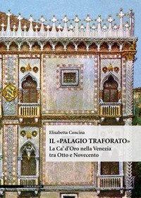 Il «Palagio traforato». La Ca' d'Oro nella Venezia tra Otto e Novecento
