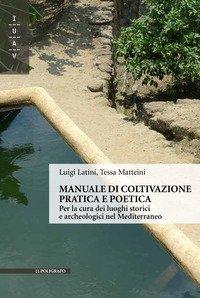 Manuale di coltivazione pratica e poetica. Per la cura dei luoghi storici e archeologici nel Mediterraneo