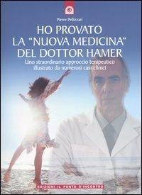 Ho provato la «nuova medicina» del dottor Hamer. Uno straordinario approccio terapeutico illustrato da numerosi casi clinici