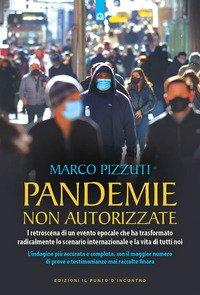 Pandemie non autorizzate. I retroscena di un evento epocale che ha trasformato radicalmente lo scenario internazionale e la vita di tutti noi