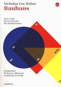 Bauhaus. Vita e arte di sei maestri del Modernismo