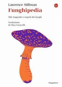 Funghipedia. Miti, leggende e segreti dei funghi