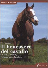 Il benessere del cavallo. Curare il cavallo, l'allenamento, la salute
