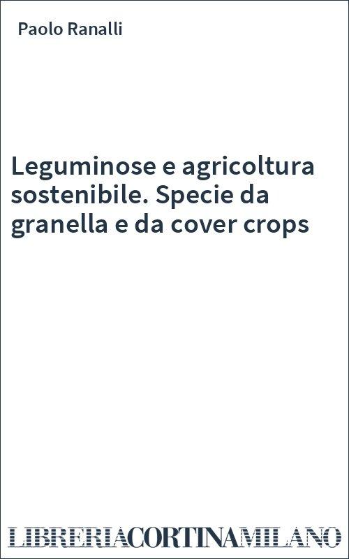 Leguminose e agricoltura sostenibile. Specie da granella e da cover crops