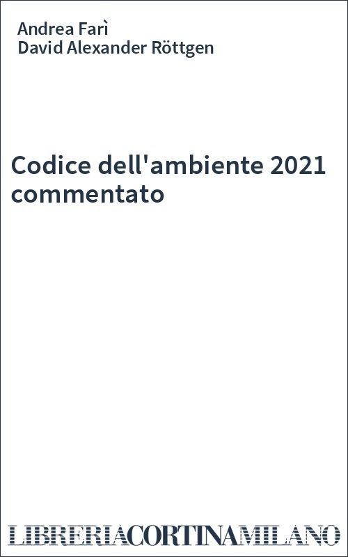 Codice dell'ambiente 2021 commentato
