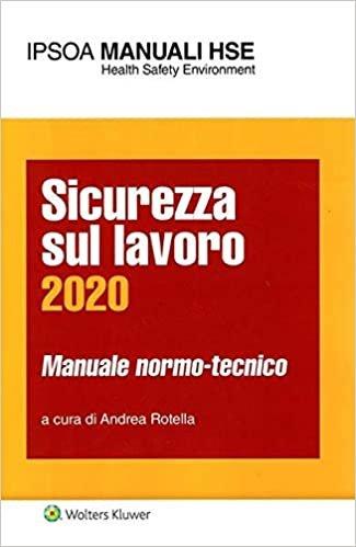Sicurezza sul lavoro 2020. Manuale normo-tecnico