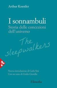 I sonnambuli. Storia delle concezioni dell'universo