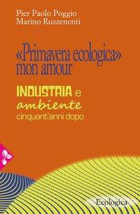«Primavera ecologica» mon amour. Industria e ambiente cinquant'anni dopo