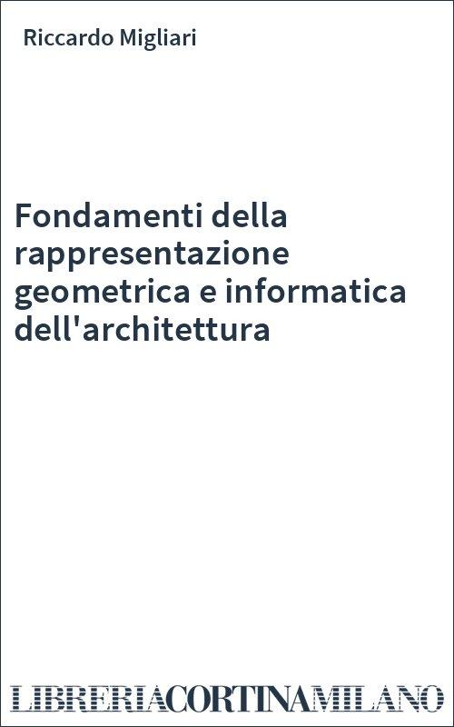 Fondamenti della rappresentazione geometrica e informatica dell'architettura