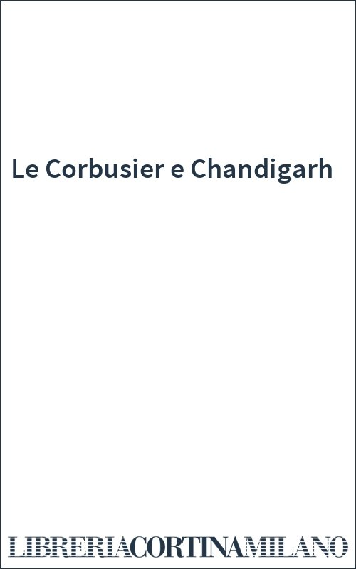 Le Corbusier e Chandigarh