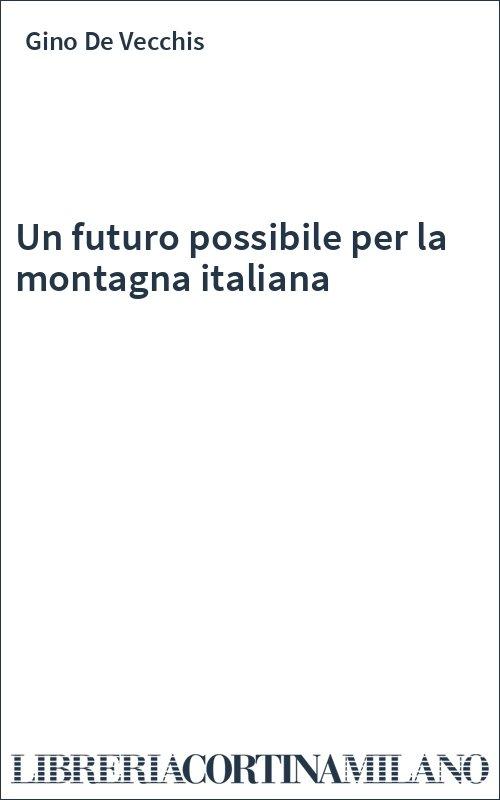 Un futuro possibile per la montagna italiana
