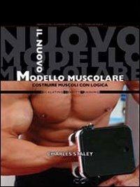 Il nuovo modello muscolare. Costruire muscoli con logica