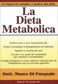 La dieta metabolica. Un approccio alla dieta pratico e semplice