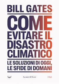 Clima. Come evitare un disastro. Le soluzioni di oggi. Le sfide di domani