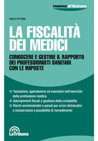 La fiscalità dei medici. Conoscere e gestire il rapporto dei professionisti sanitari con le imposte
