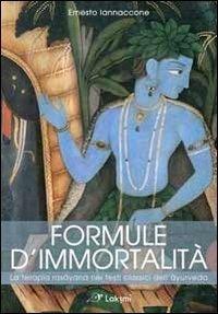 Formule d'immortalità. La terapia rasayana nei testi classici dell'ayurveda