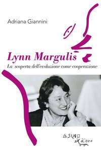 Lynn Margulis. La scoperta dell'evoluzione come cooperazione