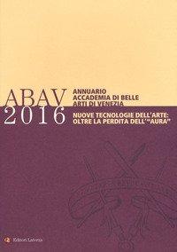 Annuario accademia di Belle arti di Venezia 2016. Nuove tecnologie dell'arte: oltre la perdita dell'«aura»