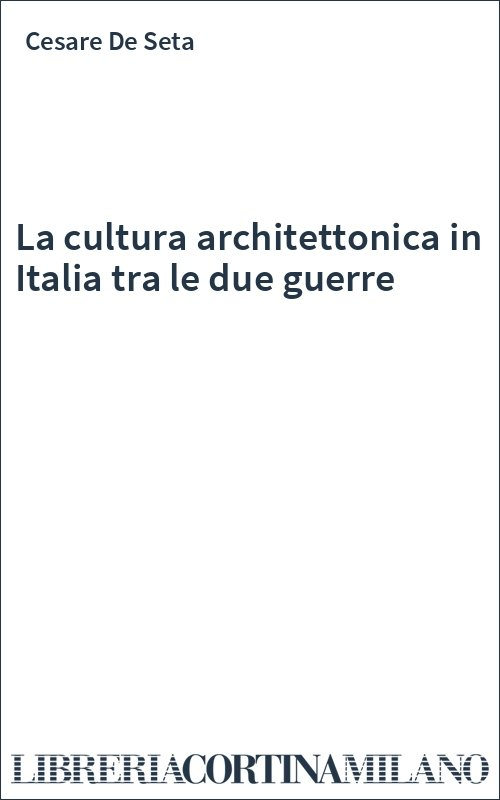 La cultura architettonica in Italia tra le due guerre
