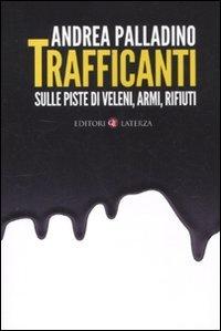 Trafficanti. Sulle piste di veleni, armi, rifiuti