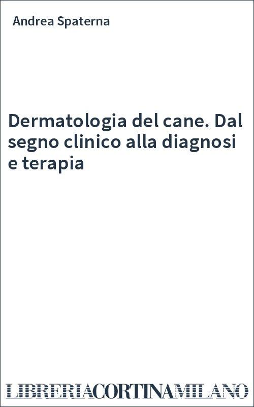Dermatologia del cane. Dal segno clinico alla diagnosi e terapia