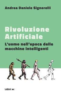 Rivoluzione artificiale. L'uomo nell'epoca delle macchine intelligenti