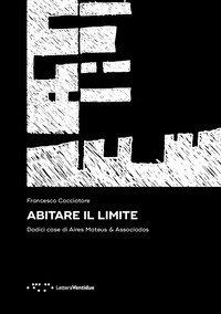 Abitare il limite. Dodici case di Aires Mateus & Associados
