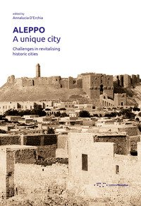 Aleppo. A unique city. Challenges in revitalising historic cities