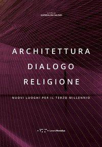 Architettura dialogo religione. Nuovi luoghi per il terzo millennio
