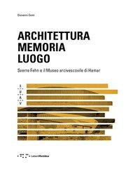 Architettura memoria luogo. Sverre Fehn e il Museo arcivescovile di Hamar