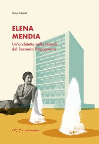 Elena Mendia. Un'architetta nella Napoli del Secondo Dopoguerra