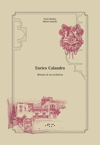 Enrico Calandra. Ritratto di un architetto