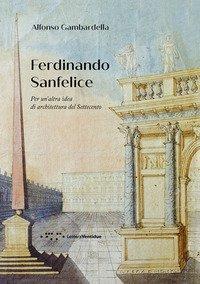 Ferdinando Sanfelice. Per un'altra idea di architettura del Settecento