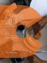 Il senso delle cose. Design, nutrimento e codici culturali