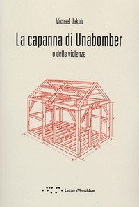 La capanna di Unabomber. O della violenza
