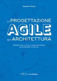 La progettazione agile dell'architettura. Riflessioni per un nuovo codice tecnologico per progettare e costruire