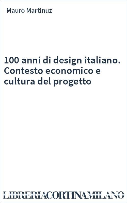 100 anni di design italiano. Contesto economico e cultura del progetto