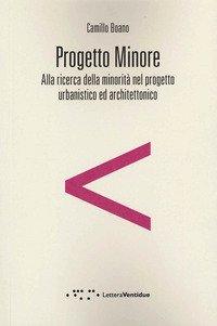Progetto minore. Alla ricerca della minorità nel progetto urbanistico ed architettonico