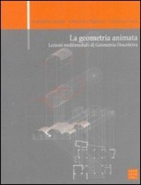 La geometria animata. Lezioni multimediali di geometria descrittiva