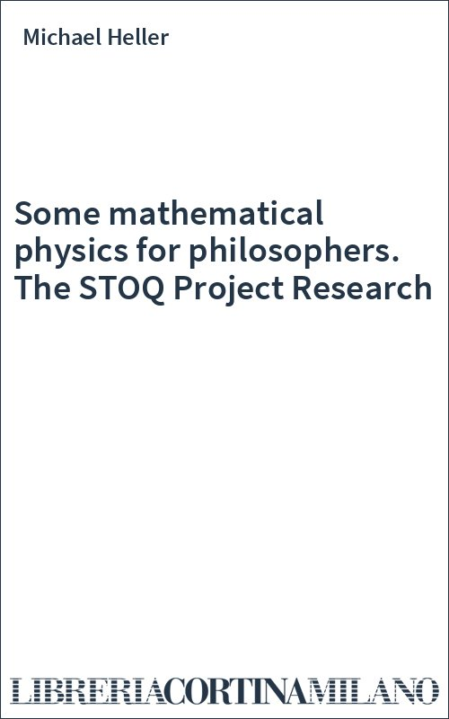 Some mathematical physics for philosophers  The STOQ Project Research -  Michael Heller | Sconti