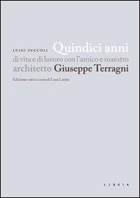 Quindici anni di vita e di lavoro con l'amico e maestro architetto Giuseppe Terragni