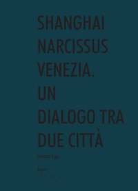 Shanghai narcissus Venezia. Un dialogo tra due città