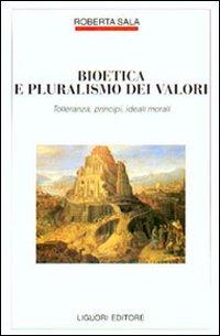 Bioetica e pluralismo dei valori. Tolleranza, principi, ideali morali
