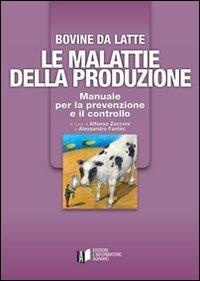 Bovine di latte. Le malattie della produzione. Manuale per la prevenzione e il controllo