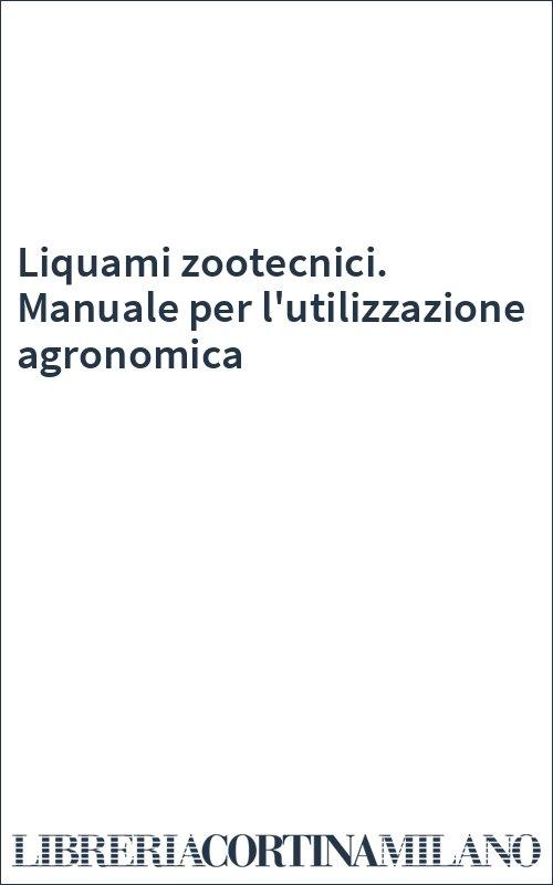 Liquami zootecnici. Manuale per l'utilizzazione agronomica