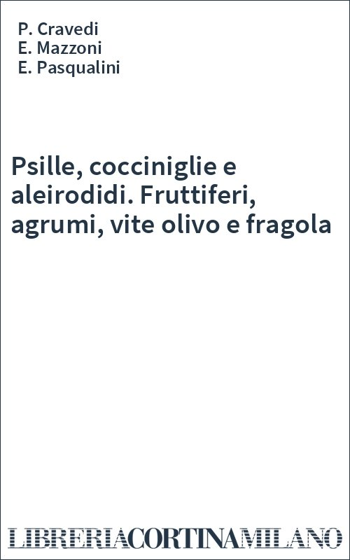 Psille, cocciniglie e aleirodidi. Fruttiferi, agrumi, vite olivo e fragola