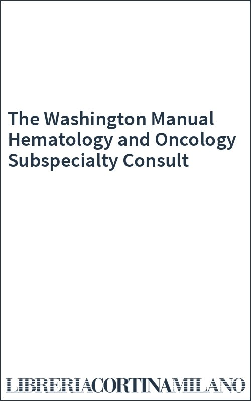 the washington manual hematology and oncology subspecialty consult lippincott manual series